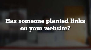 Has someone planted links on your website?