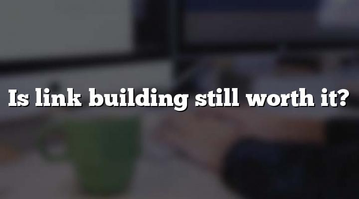 Is link building still worth it?