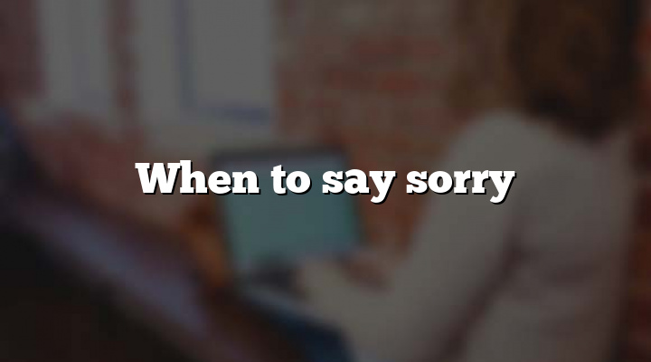 When to say sorry