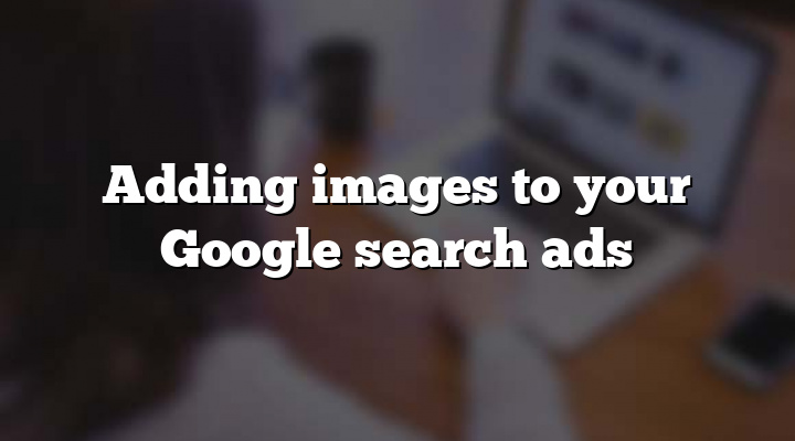 Adding images to your Google search ads