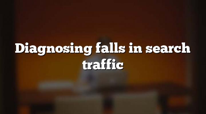 Diagnosing falls in search traffic