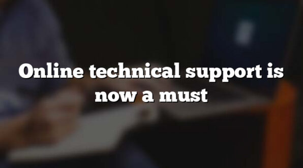 Online technical support is now a must