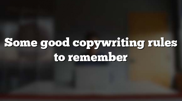 Some good copywriting rules to remember