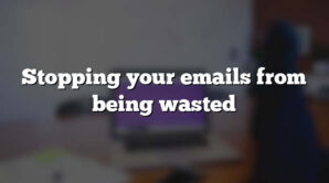 Stopping your emails from being wasted