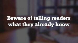 Beware of telling readers what they already know
