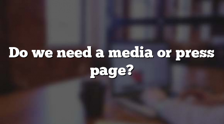 Do we need a media or press page?