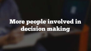 More people involved in decision making