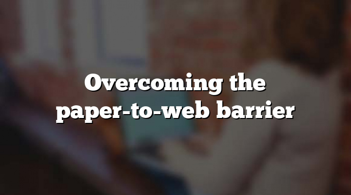 Overcoming the paper-to-web barrier