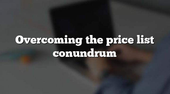 Overcoming the price list conundrum