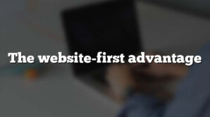 The website-first advantage