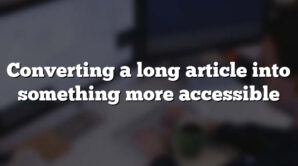 Converting a long article into something more accessible