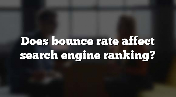 Does bounce rate affect search engine ranking?