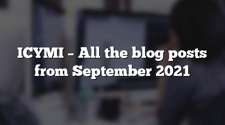ICYMI – All the blog posts from September 2021