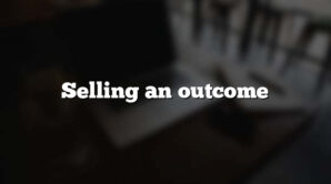 Selling an outcome