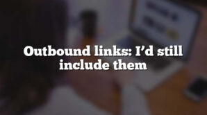 Outbound links: I'd still include them